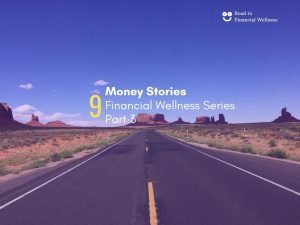 What's your Story on the Road to Financial Wellness? Part 3