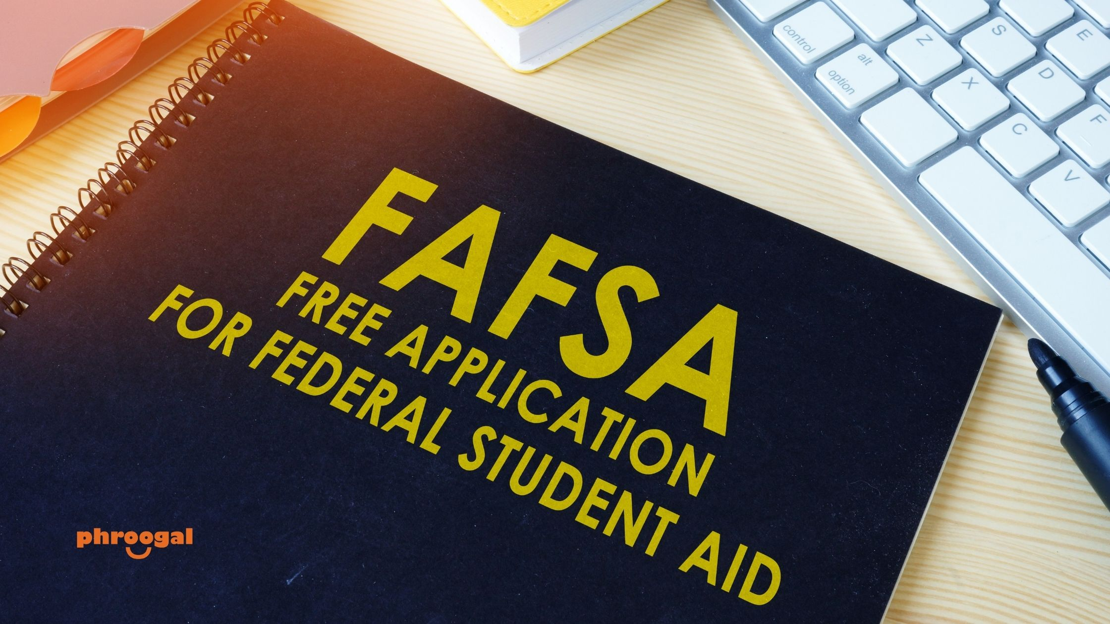 FAFSA for Beginners Parents and Students phroogal